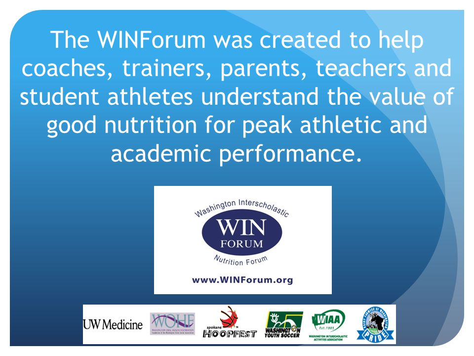 The WINForum was created to help coaches, trainers, parents, teachers and student athletes understand the value of good nutrition for peak athletic and academic performance.