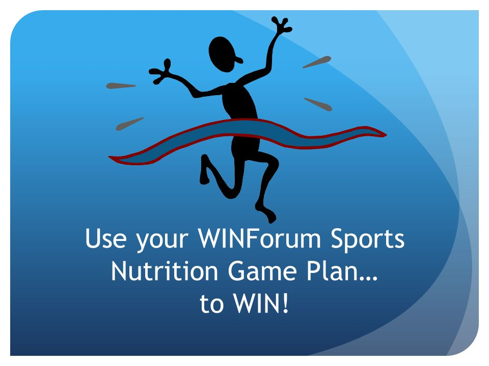 Use your WINForum Sports Nutrition Game Plan… to WIN!