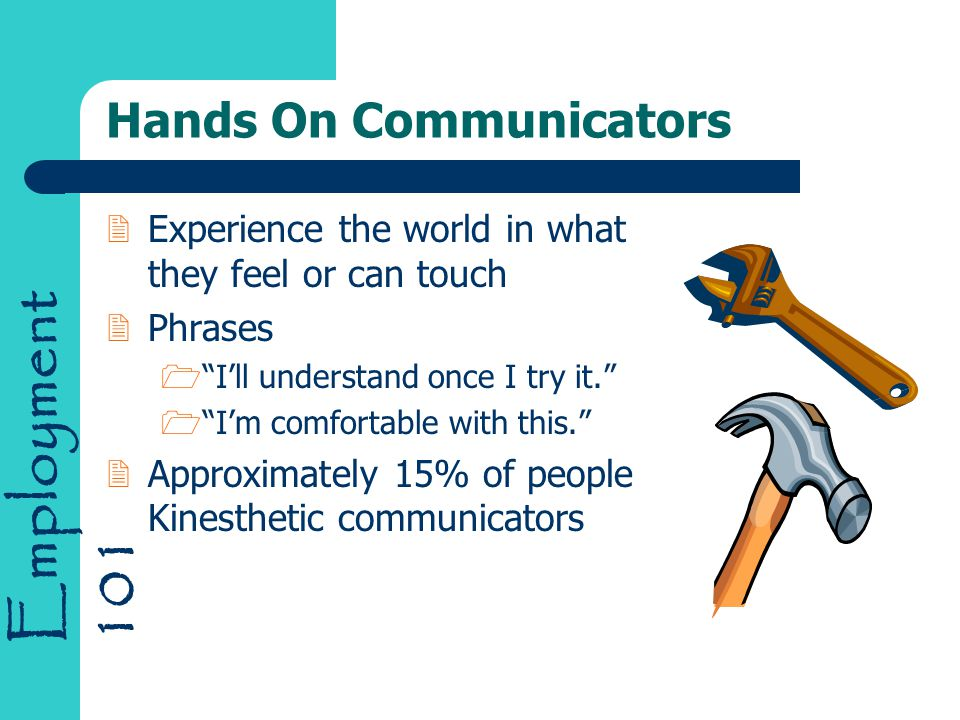 """Employment 101 Hands On Communicators 2Experience the world in what they feel or can touch 2Phrases 1""""I'll understand once I try it."""" 1""""I'm comfortabl"""