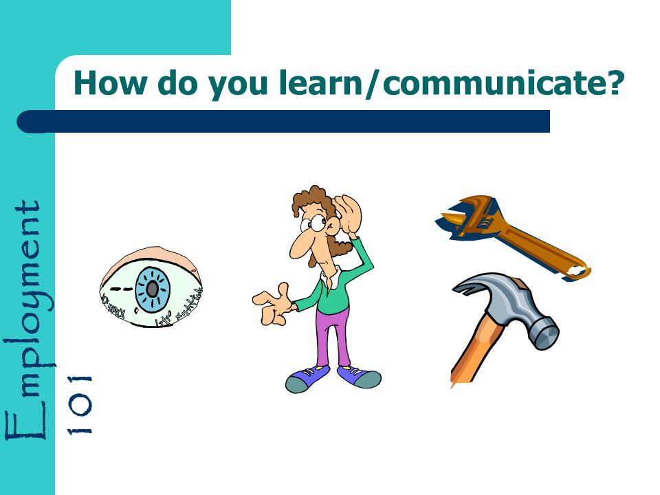 Employment 101 How do you learn/communicate