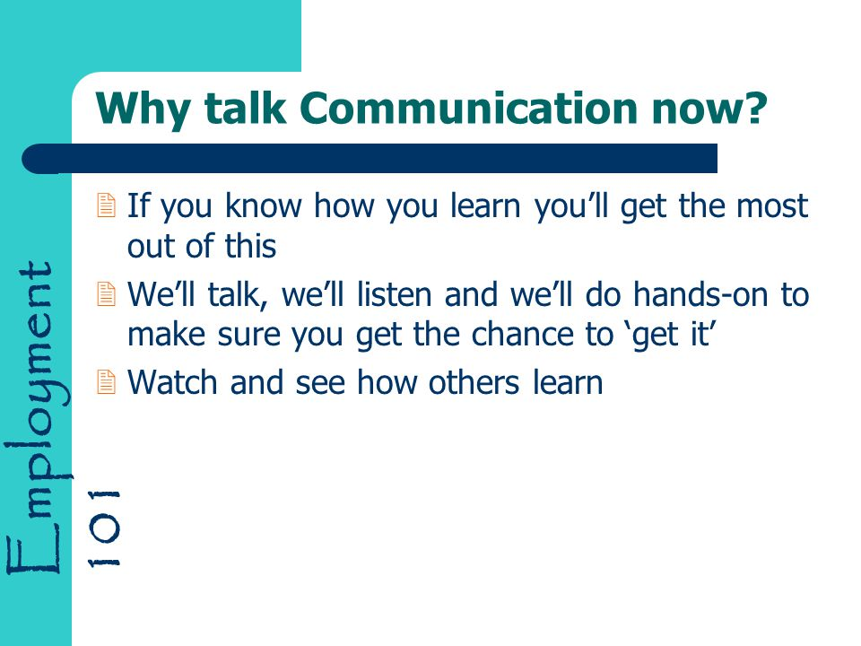 Employment 101 Why talk Communication now.
