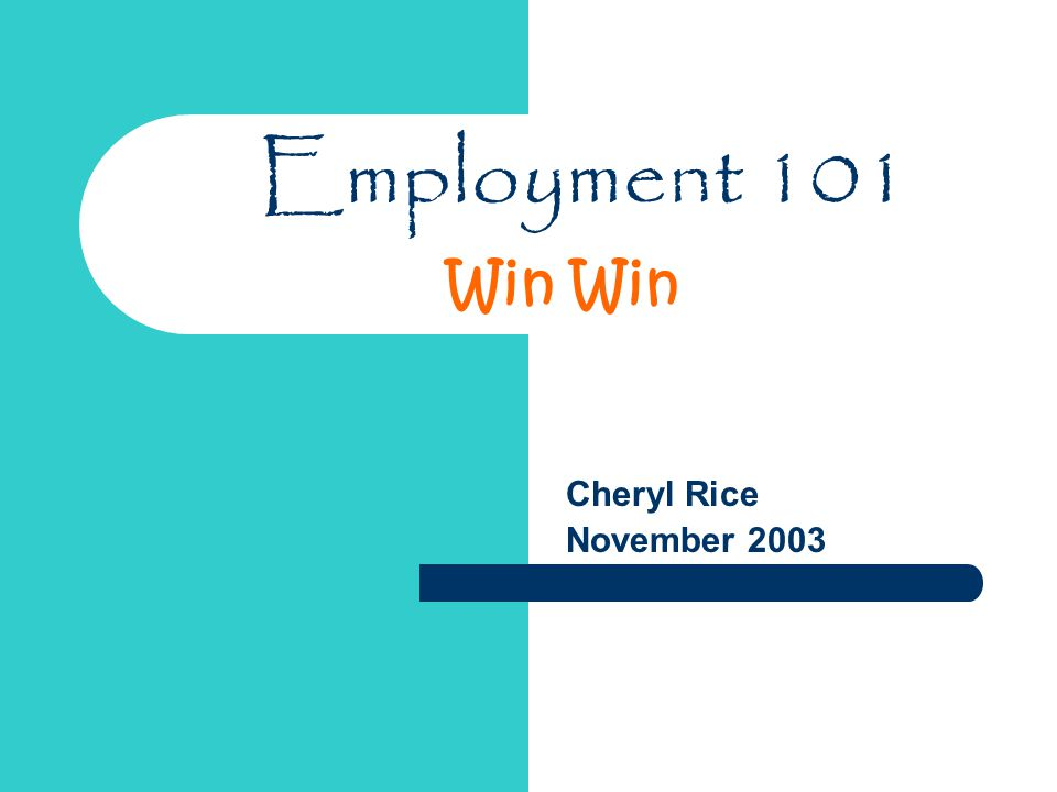 Employment 101 Cheryl Rice November 2003 Win