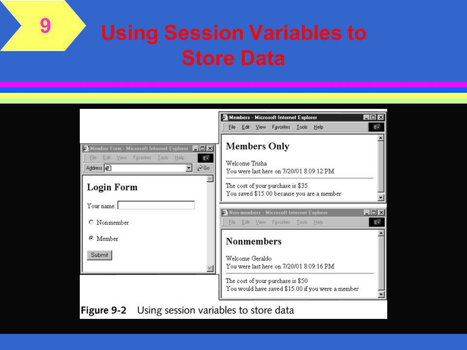 Using Session Variables l Use the instructions shown on pages 328 to 330 of the textbook to define and retrieve session variables l You will create a form that will allow users to enter their name and select their membership status l Then, you will create a page that will retrieve the values and assign them to session variables by following the directions on pages 330 and 331 of the textbook 9