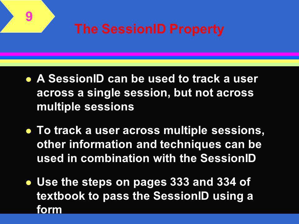 The SessionID Property l A unique identifier called the SessionID identifies each session l The SessionID can be obtained via the SessionID property o