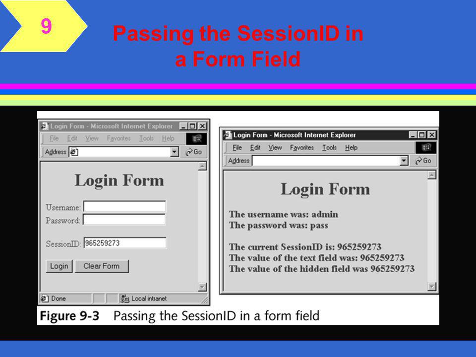 The SessionID Property l A SessionID can be used to track a user across a single session, but not across multiple sessions l To track a user across multiple sessions, other information and techniques can be used in combination with the SessionID l Use the steps on pages 333 and 334 of textbook to pass the SessionID using a form 9