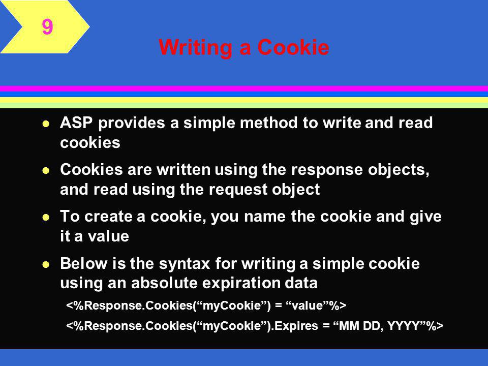 Cookies 9 l The cookie file stores the name of the cookie, the value, and the name of the server that wrote the cookie