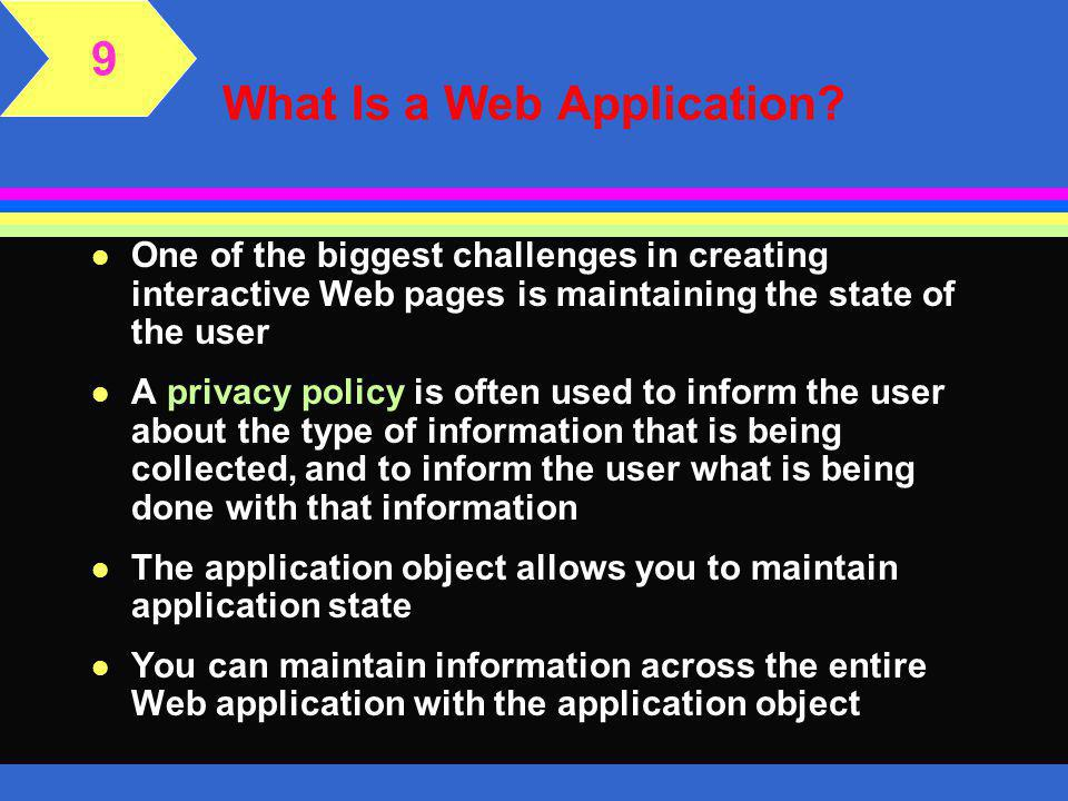 What Is a Web Application? 9 l It does not contain any HTML or client-side scripts l The four subroutines that are available in the Global Application