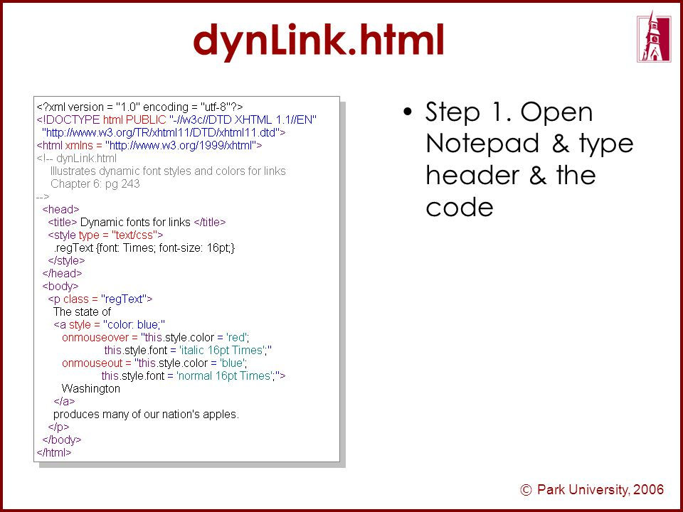 © Park University, 2006 dynLink.html Step 1. Open Notepad & type header & the code