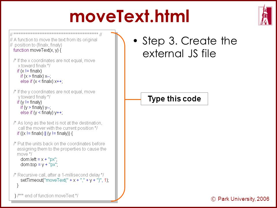 © Park University, 2006 moveText.html Step 3. Create the external JS file Type this code