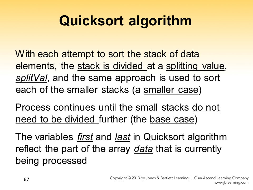Quicksort algorithm With each attempt to sort the stack of data elements, the stack is divided at a splitting value, splitVal, and the same approach i