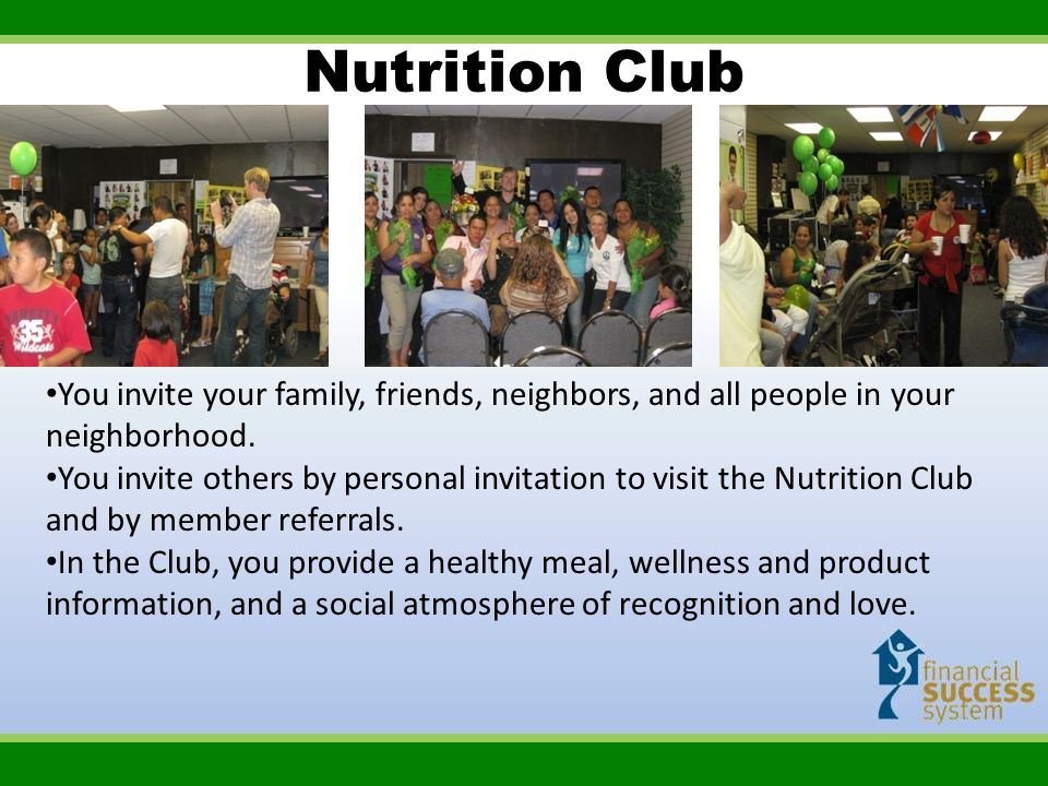 Nutrition Club You invite your family, friends, neighbors, and all people in your neighborhood. You invite others by personal invitation to visit the