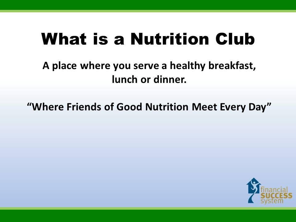 Nutrition Club You invite your family, friends, neighbors, and all people in your neighborhood.