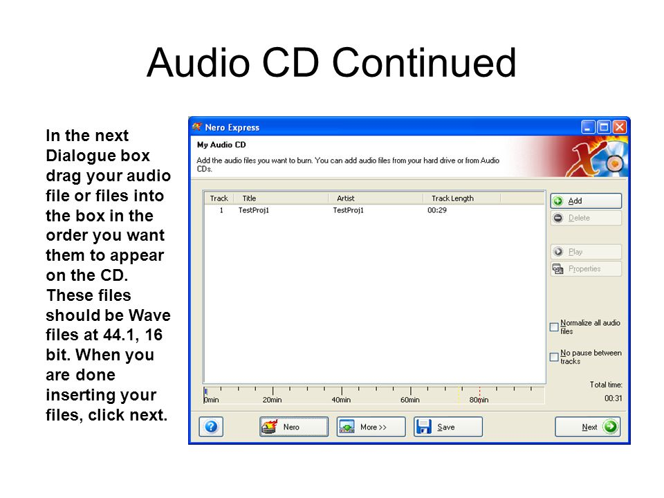 Audio CD Continued In the next Dialogue box drag your audio file or files into the box in the order you want them to appear on the CD.