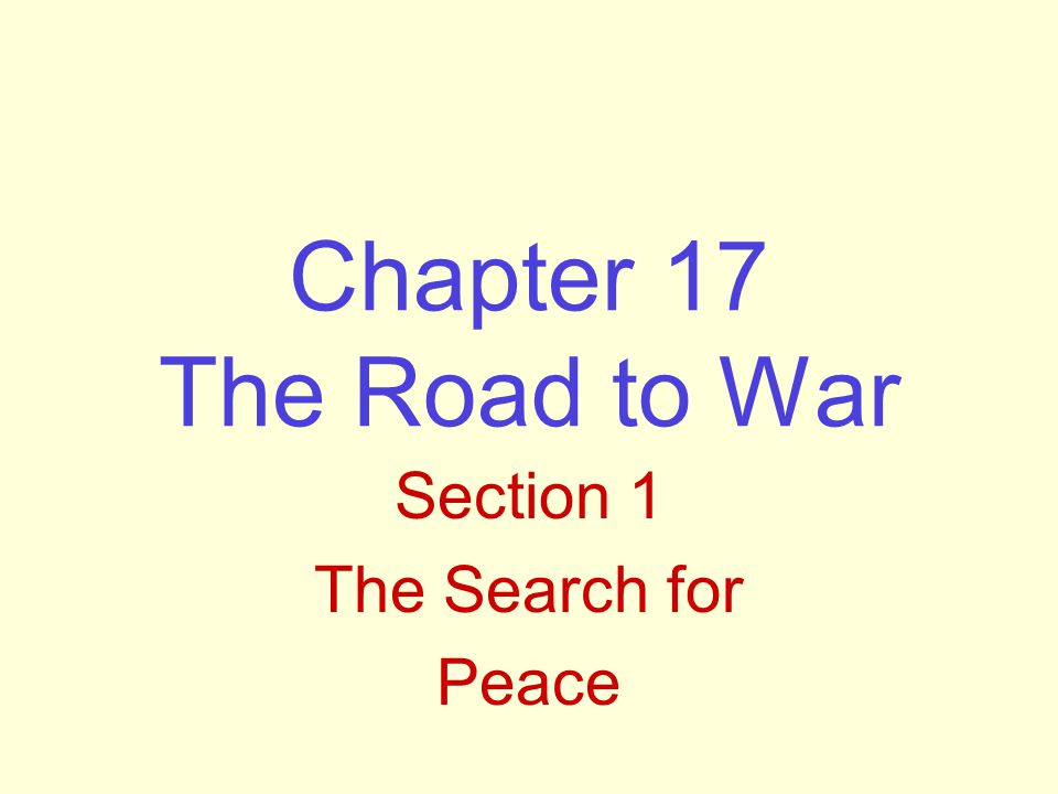 Chapter 17 The Road to War Section 1 The Search for Peace