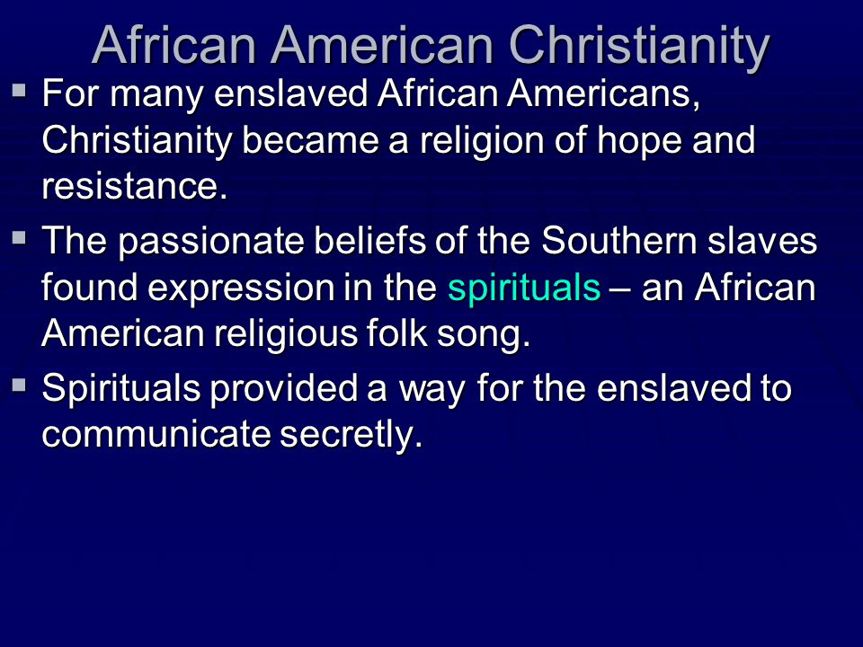 African American Christianity  For many enslaved African Americans, Christianity became a religion of hope and resistance.  The passionate beliefs o