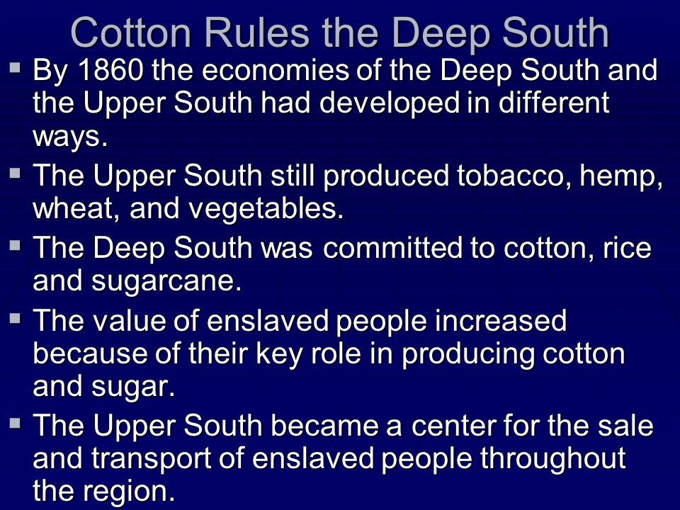Cotton Rules the Deep South  By 1860 the economies of the Deep South and the Upper South had developed in different ways.  The Upper South still pro