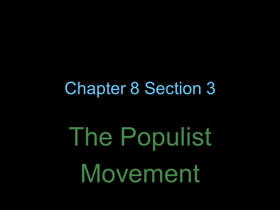 Chapter 8 Section 3 The Populist Movement