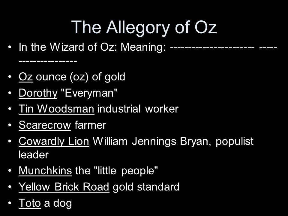 The Allegory of Oz In the Wizard of Oz: Meaning: ----------------------- ----- ---------------- Oz ounce (oz) of gold Dorothy