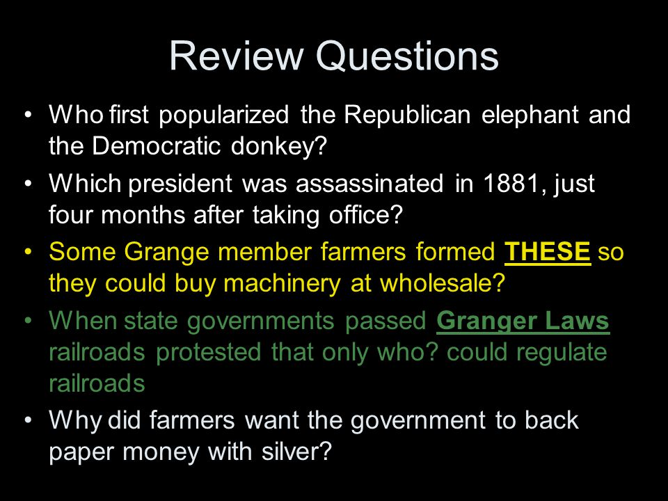 Review Questions Who first popularized the Republican elephant and the Democratic donkey? Which president was assassinated in 1881, just four months a