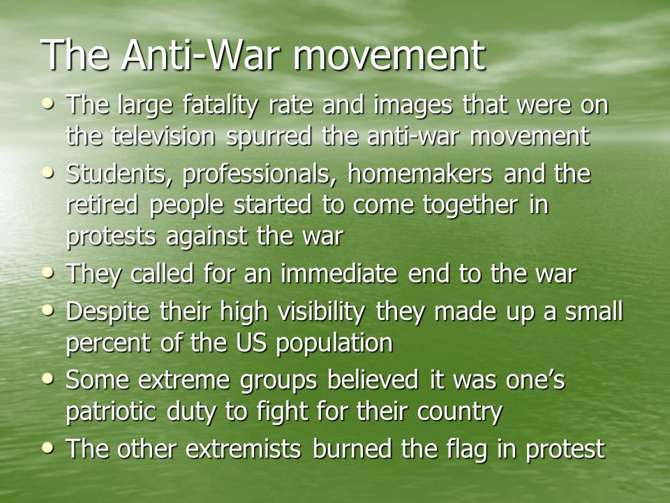 The Anti-War movement The large fatality rate and images that were on the television spurred the anti-war movement The large fatality rate and images