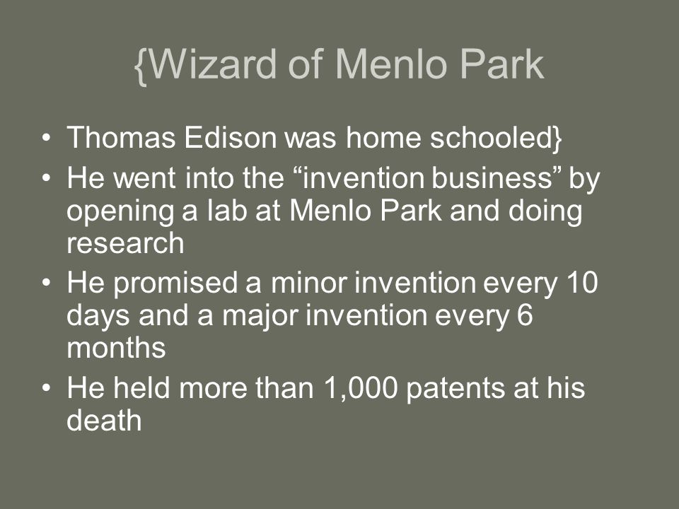 """{Wizard of Menlo Park Thomas Edison was home schooled} He went into the """"invention business"""" by opening a lab at Menlo Park and doing research He prom"""