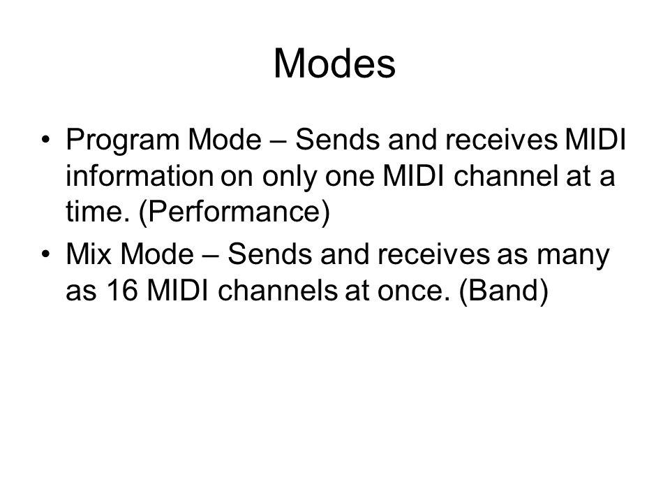 Modes Program Mode – Sends and receives MIDI information on only one MIDI channel at a time.