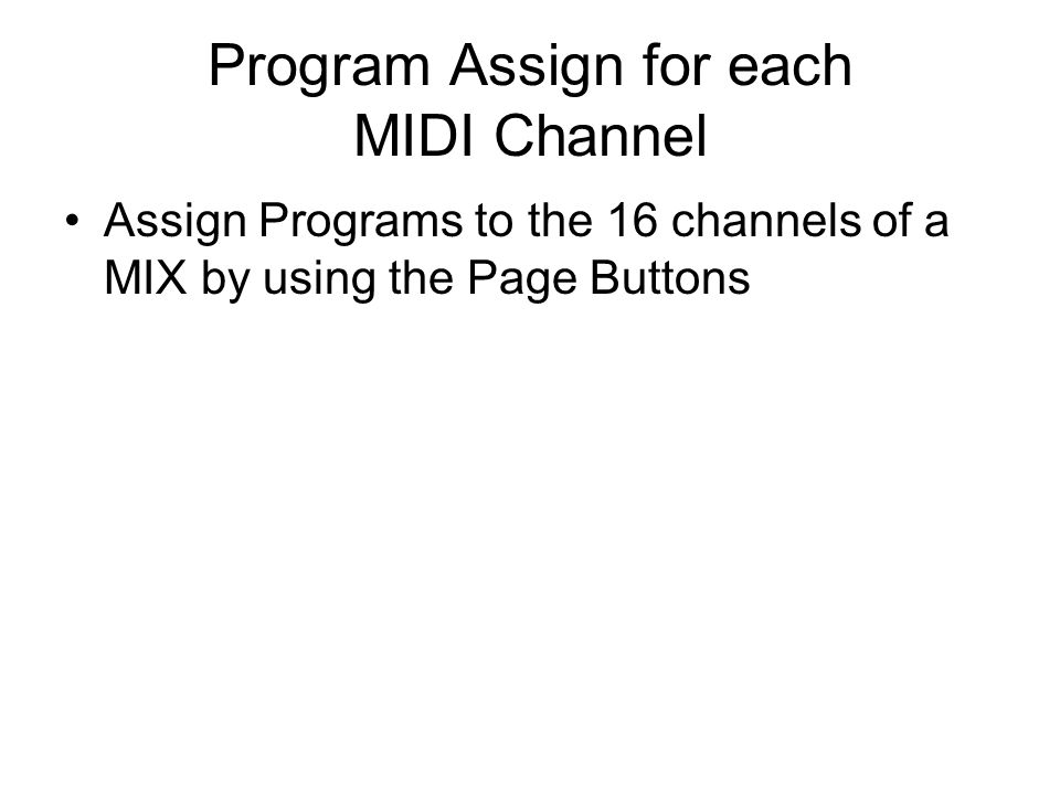 Program Assign for each MIDI Channel Assign Programs to the 16 channels of a MIX by using the Page Buttons