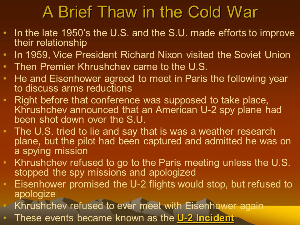 A Brief Thaw in the Cold War In the late 1950's the U.S. and the S.U. made efforts to improve their relationship In 1959, Vice President Richard Nixon