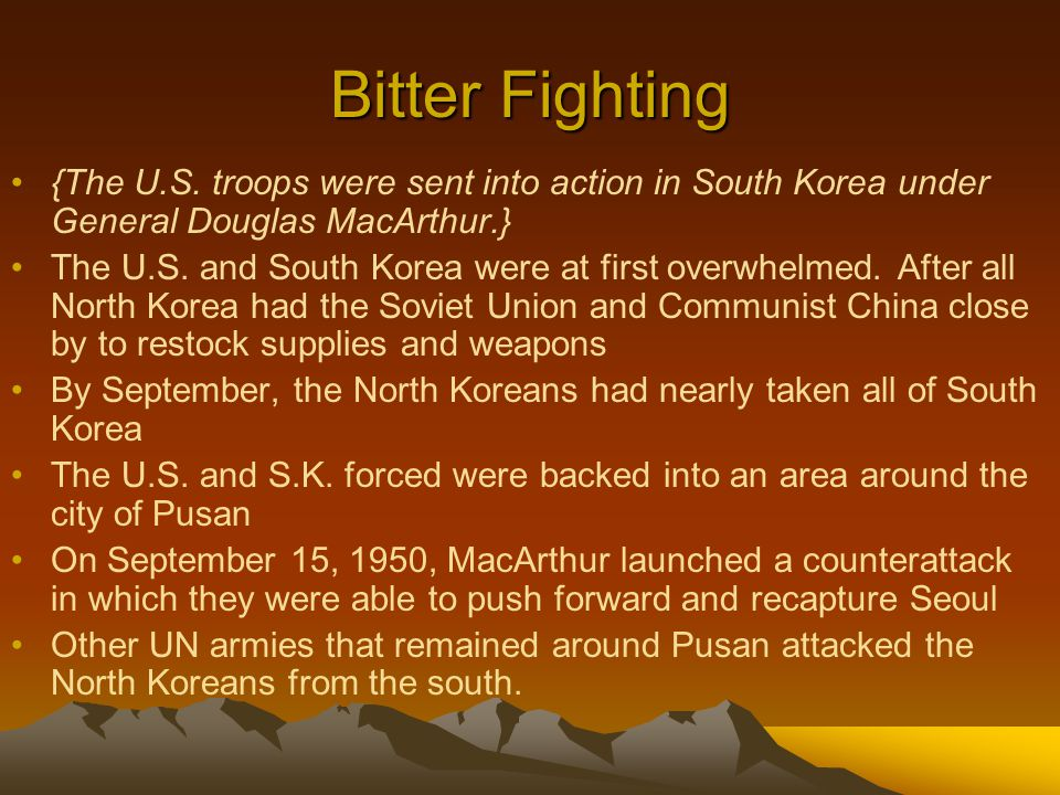 Bitter Fighting {The U.S. troops were sent into action in South Korea under General Douglas MacArthur.} The U.S. and South Korea were at first overwhe