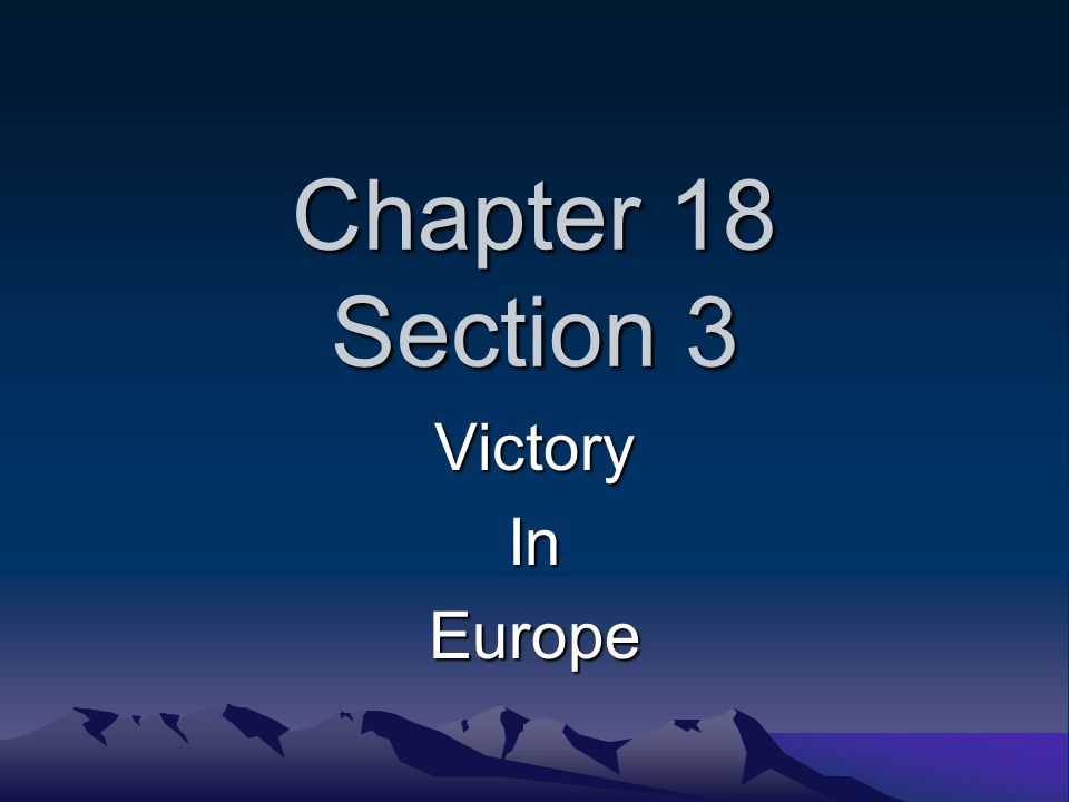 Chapter 18 Section 3 VictoryInEurope