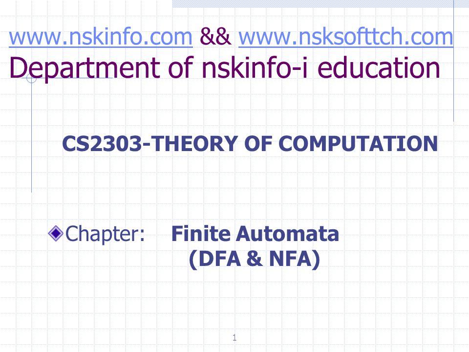 www.nskinfo.comwww.nskinfo.com && www.nsksofttch.com Department of nskinfo-i educationwww.nsksofttch.com CS2303-THEORY OF COMPUTATION Chapter: Finite Automata (DFA & NFA) 1