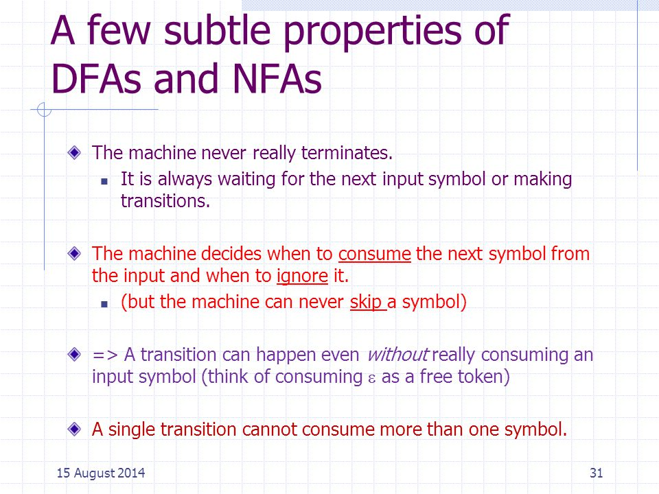 A few subtle properties of DFAs and NFAs The machine never really terminates.