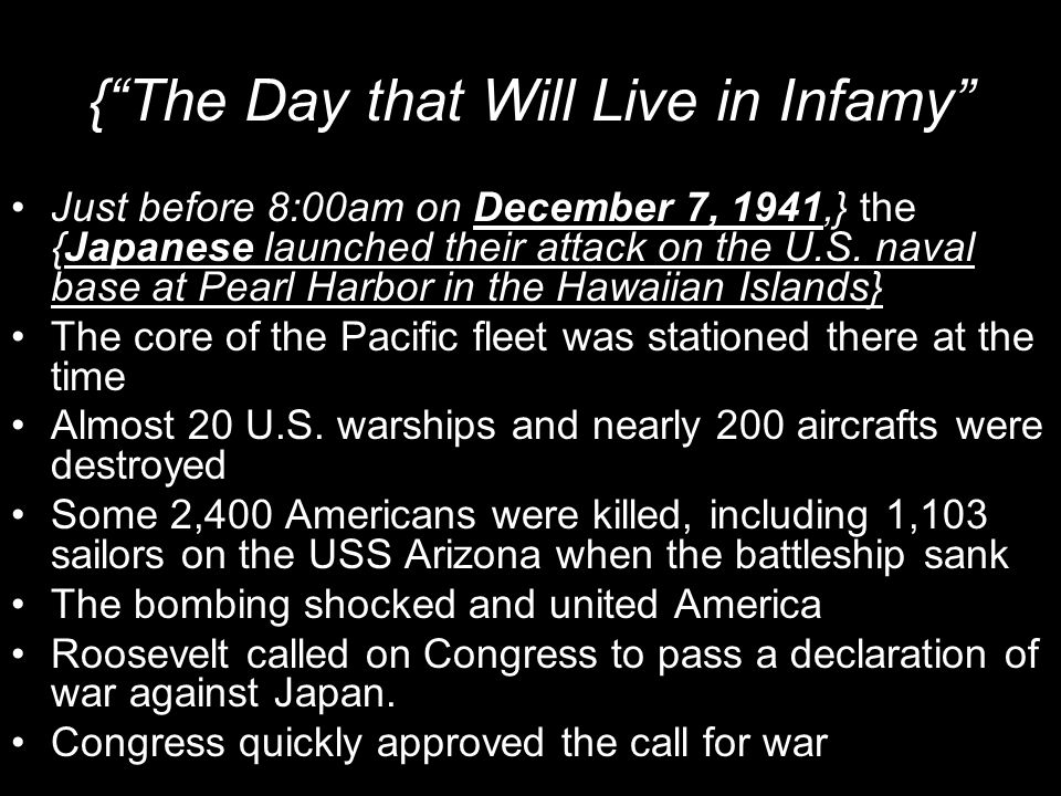 "{""The Day that Will Live in Infamy"" Just before 8:00am on December 7, 1941,} the {Japanese launched their attack on the U.S. naval base at Pearl Harbo"