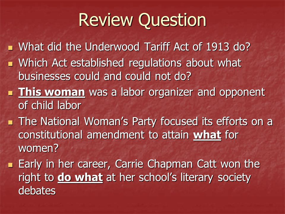 Review Question What did the Underwood Tariff Act of 1913 do? What did the Underwood Tariff Act of 1913 do? Which Act established regulations about wh