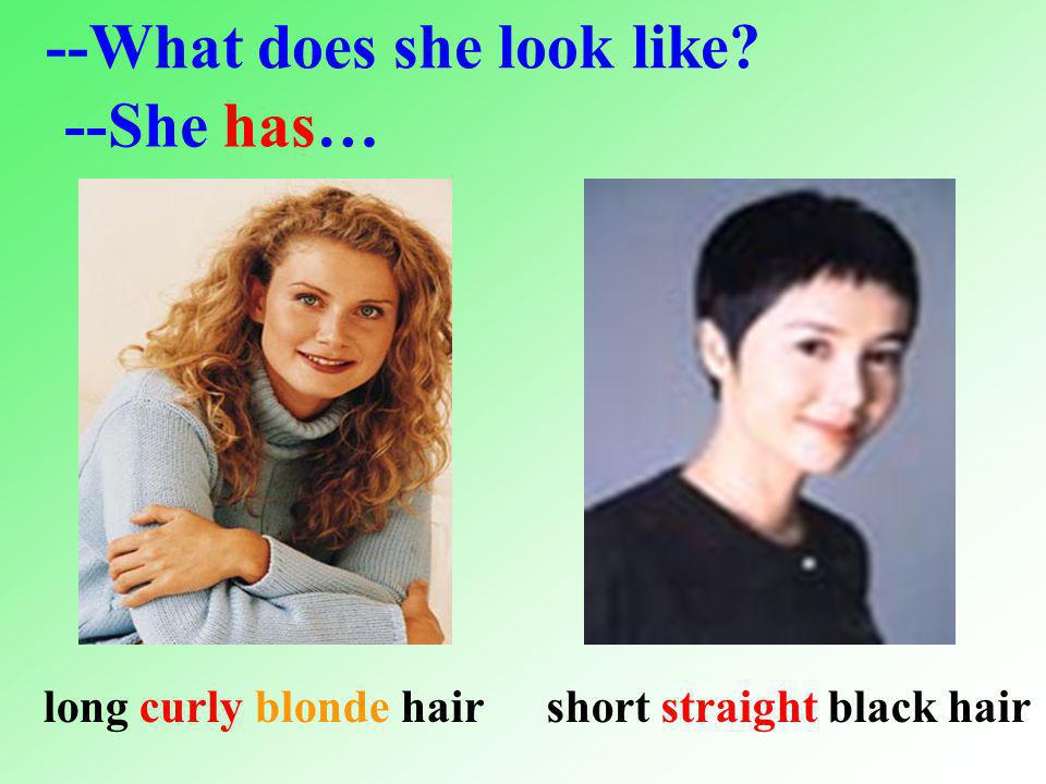 --What does she look like --She has… long hairstraightbrown short haircurlyblack