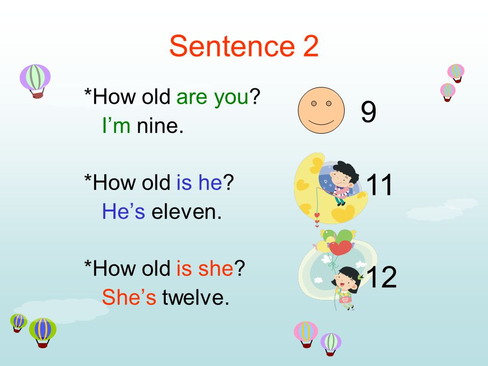 Sentence 2 *How old are you. I'm nine. *How old is he.