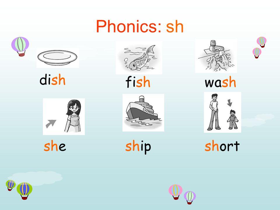 Phonics: sh dish fishwash sheshipshort
