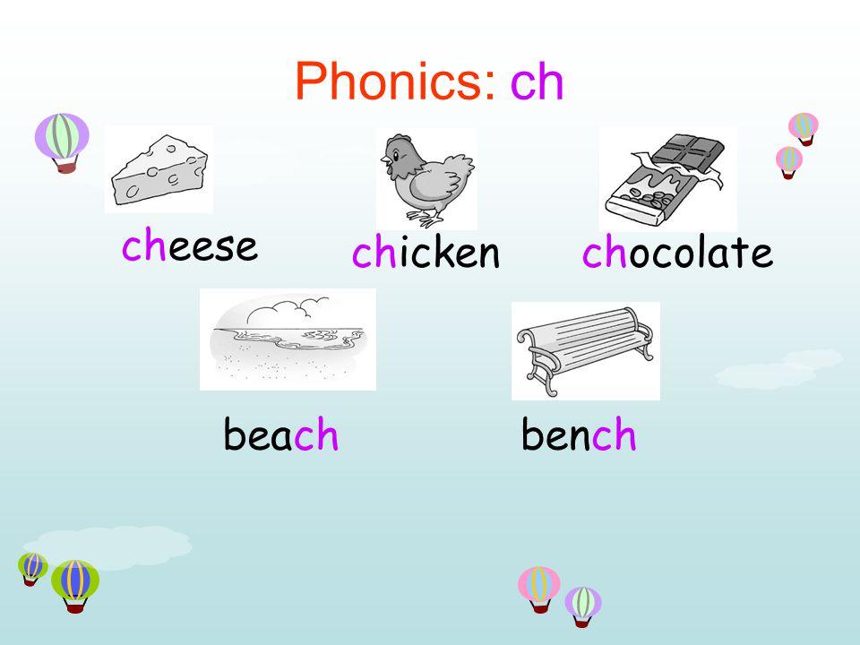 Phonics: ch cheese chickenchocolate beachbench