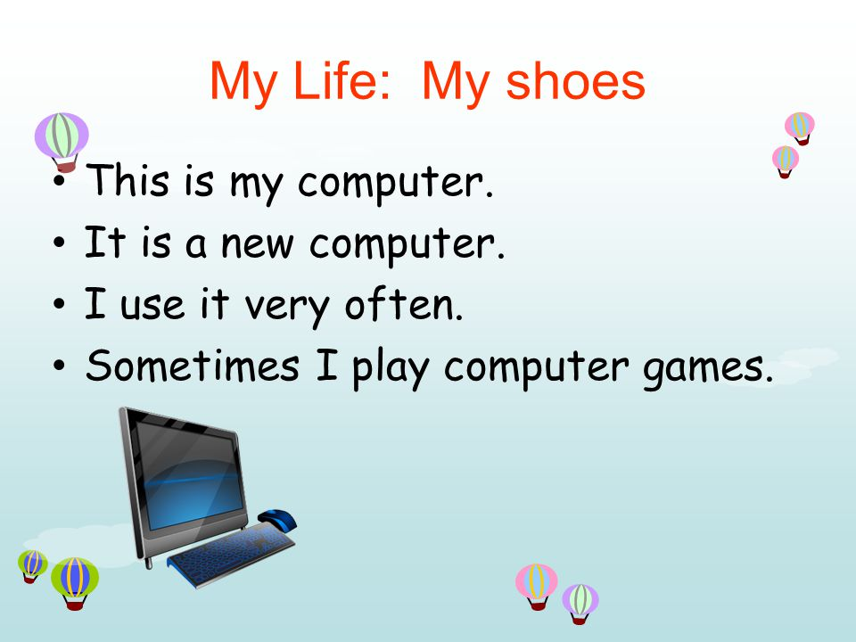 My Life: My shoes This is my computer. It is a new computer.
