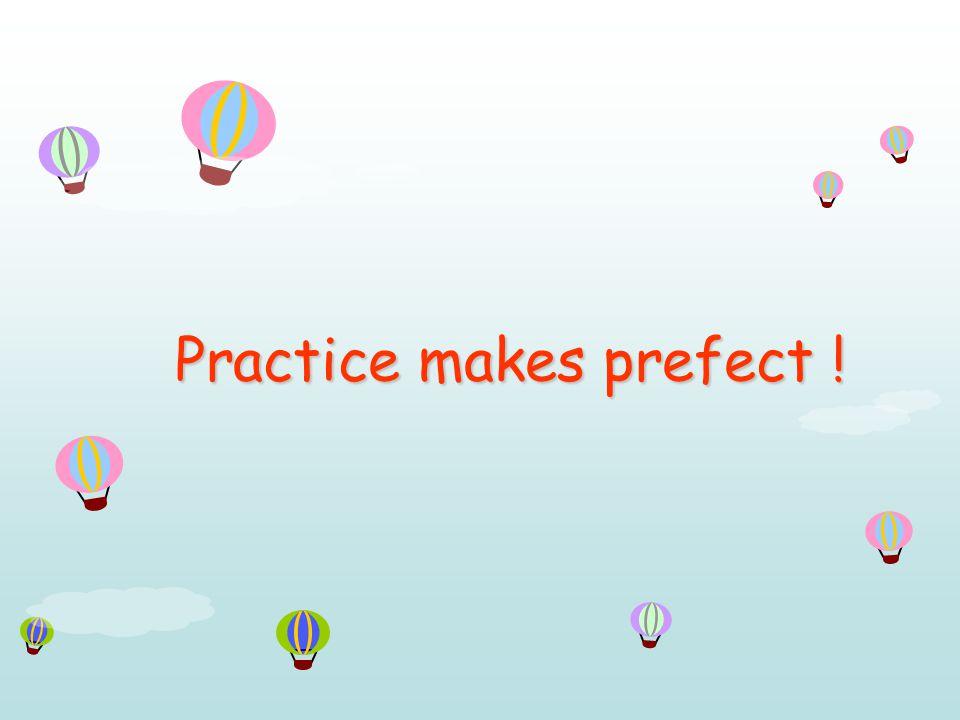 Practice makes prefect !