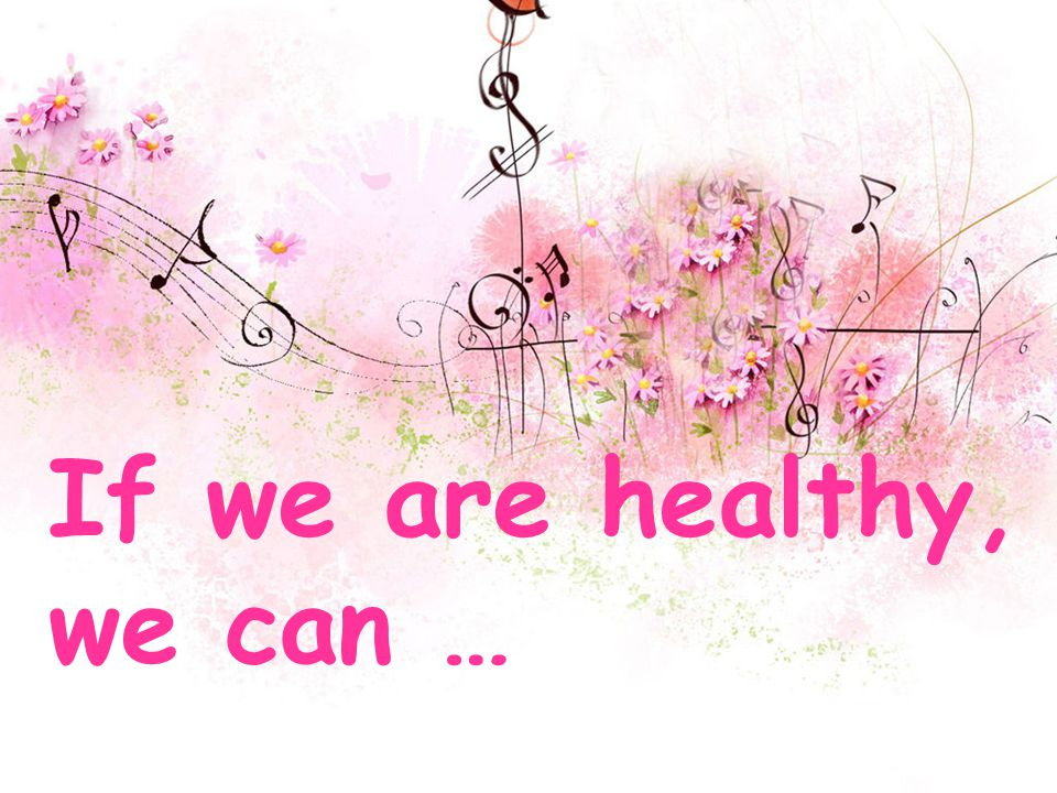 If we are healthy, we can …