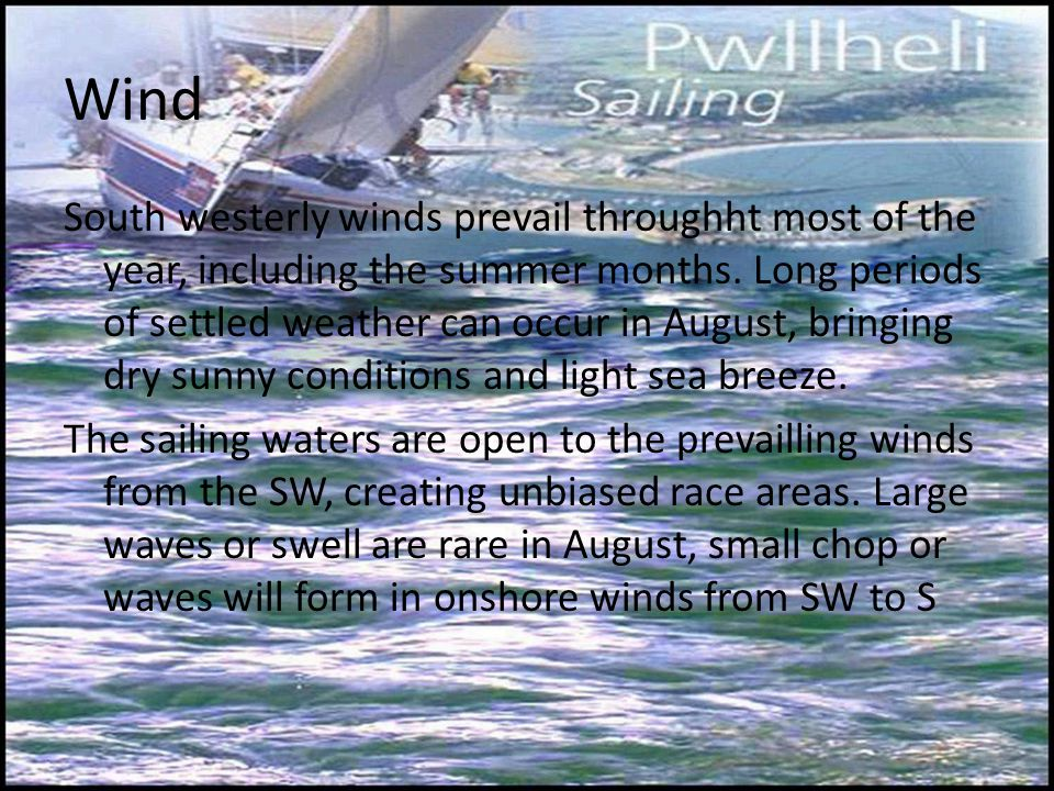 Wind South westerly winds prevail throughht most of the year, including the summer months.