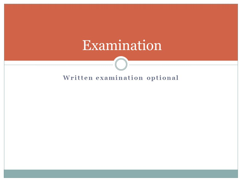 Written examination optional Examination