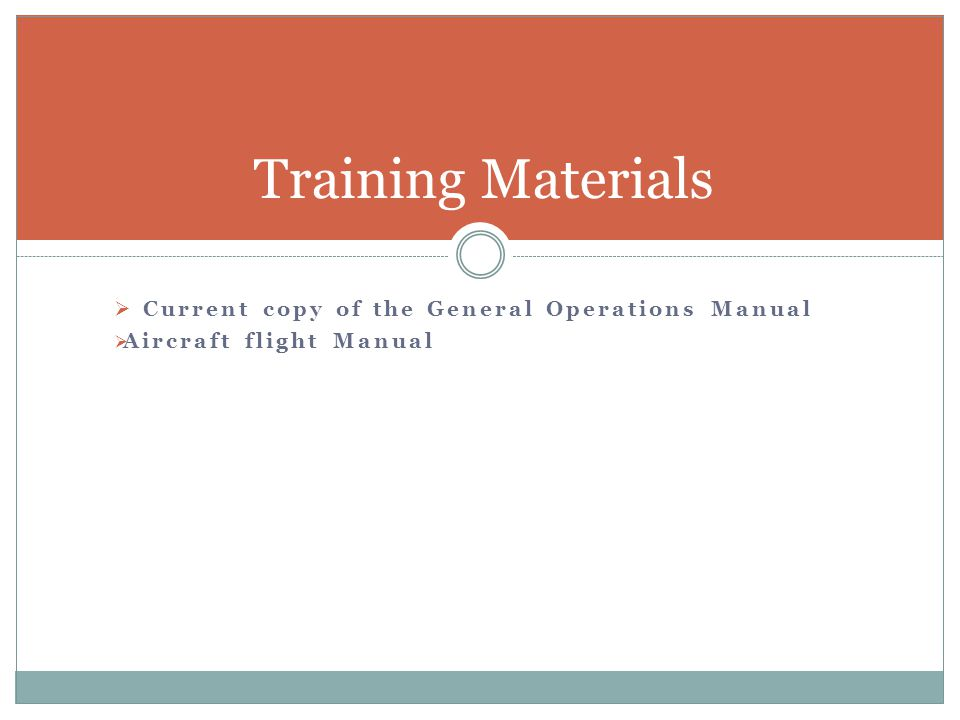  Current copy of the General Operations Manual  Aircraft flight Manual Training Materials