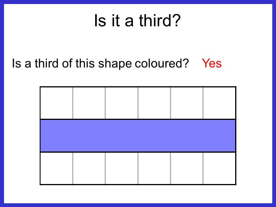 Which triangles have one third coloured? Is it a third? _ 4 1 _ 6 1 _ 9 4 _ 4 3 _ 2 1 _ 6 1