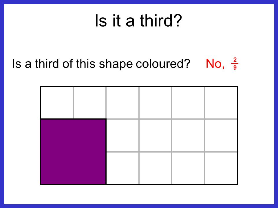 Is a third of this shape coloured? No, _ 9 2 Is it a third?