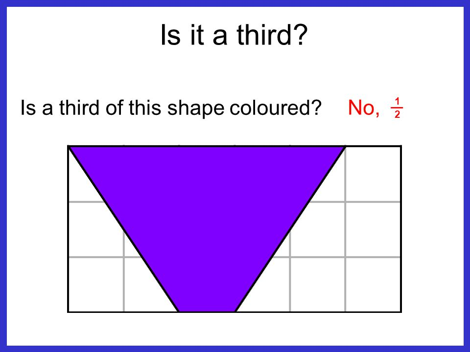 Is a third of this shape coloured? Yes Is it a third?