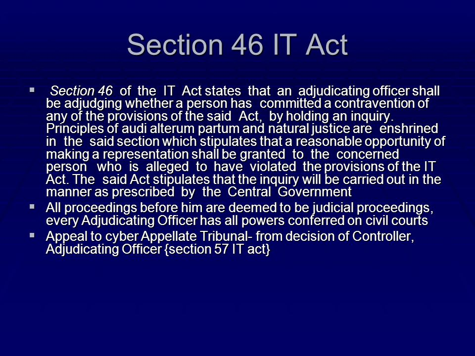 Section 46 IT Act  Section 46 of the IT Act states that an adjudicating officer shall be adjudging whether a person has committed a contravention of