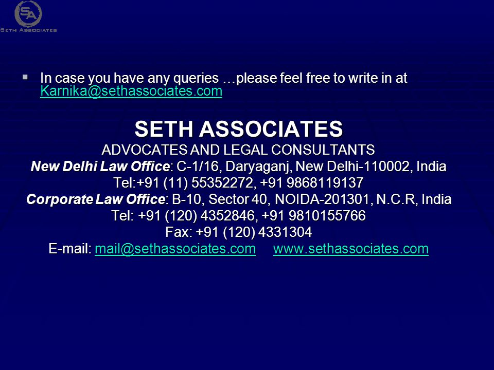  In case you have any queries …please feel free to write in at Karnika@sethassociates.com Karnika@sethassociates.com SETH ASSOCIATES ADVOCATES AND LE