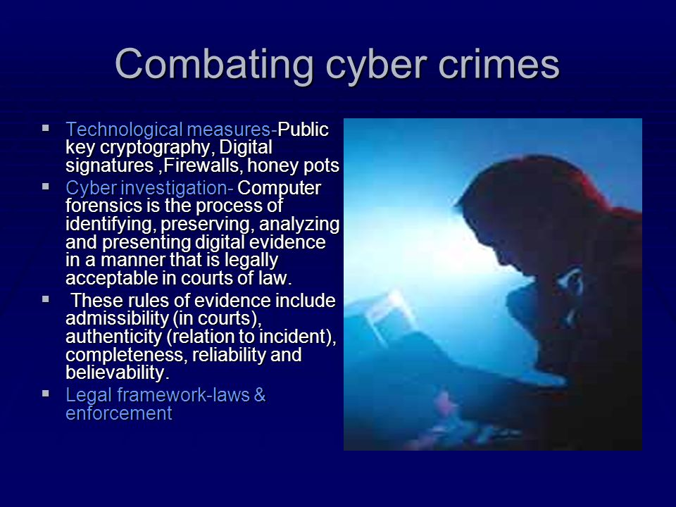 Combating cyber crimes  Technological measures-Public key cryptography, Digital signatures,Firewalls, honey pots  Cyber investigation- Computer fore